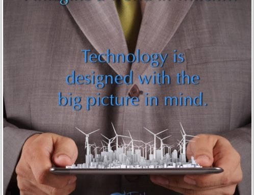 Technology is Designed with the Big Picture in Mind